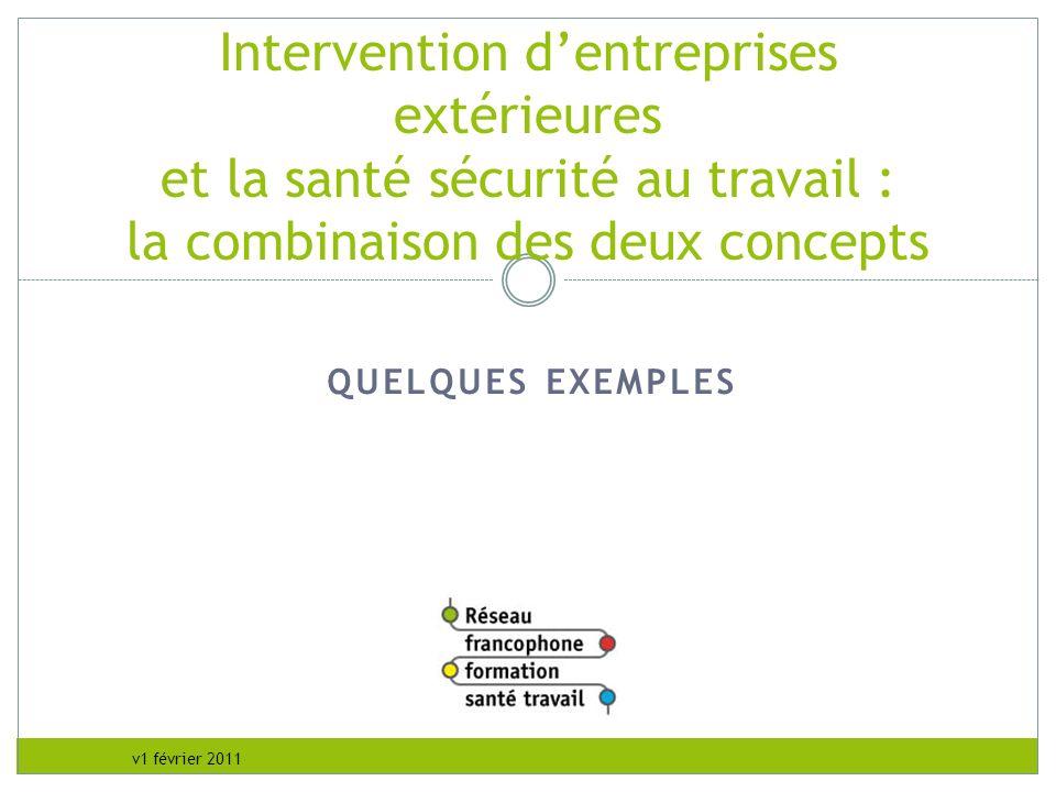 v1 février 2011 QUELQUES EXEMPLES Intervention dentreprises extérieures et la santé sécurité au travail : la combinaison des deux concepts