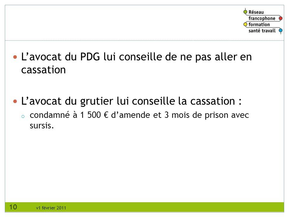 v1 février 2011 Lavocat du PDG lui conseille de ne pas aller en cassation Lavocat du grutier lui conseille la cassation : o condamné à 1 500 damende e