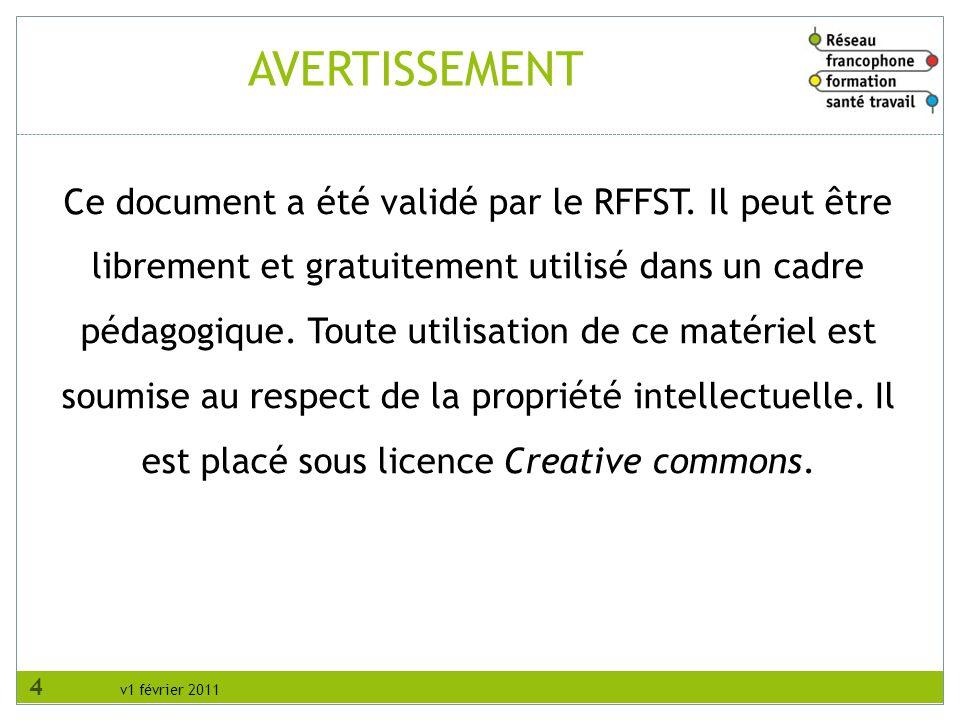v1 février 2011 AVERTISSEMENT Ce document a été validé par le RFFST. Il peut être librement et gratuitement utilisé dans un cadre pédagogique. Toute u