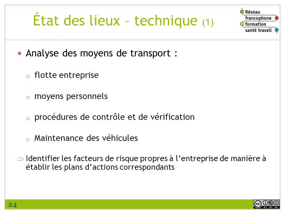 État des lieux – technique (1) Analyse des moyens de transport : o flotte entreprise o moyens personnels o procédures de contrôle et de vérification o