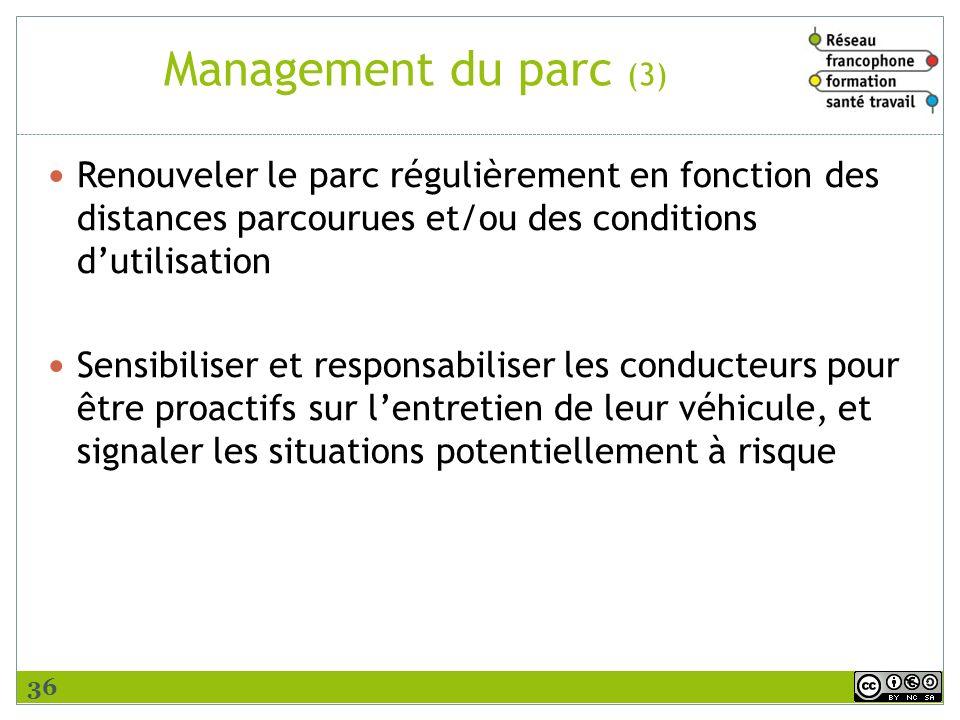 Management du parc (3) Renouveler le parc régulièrement en fonction des distances parcourues et/ou des conditions dutilisation Sensibiliser et respons