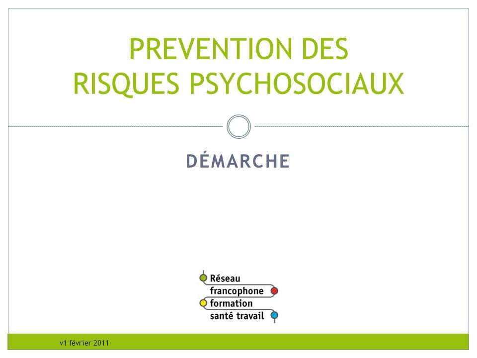 v1 février 2011 DÉMARCHE PREVENTION DES RISQUES PSYCHOSOCIAUX