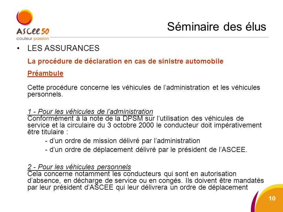 Séminaire des élus LES ASSURANCES La procédure de déclaration en cas de sinistre automobile Préambule Cette procédure concerne les véhicules de ladministration et les véhicules personnels.