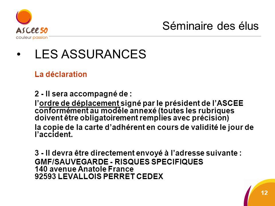 Séminaire des élus LES ASSURANCES La déclaration 2 - Il sera accompagné de : lordre de déplacement signé par le président de lASCEE conformément au mo