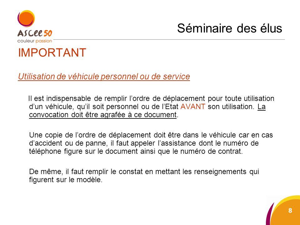 Séminaire des élus IMPORTANT Utilisation de véhicule personnel ou de service Il est indispensable de remplir lordre de déplacement pour toute utilisat