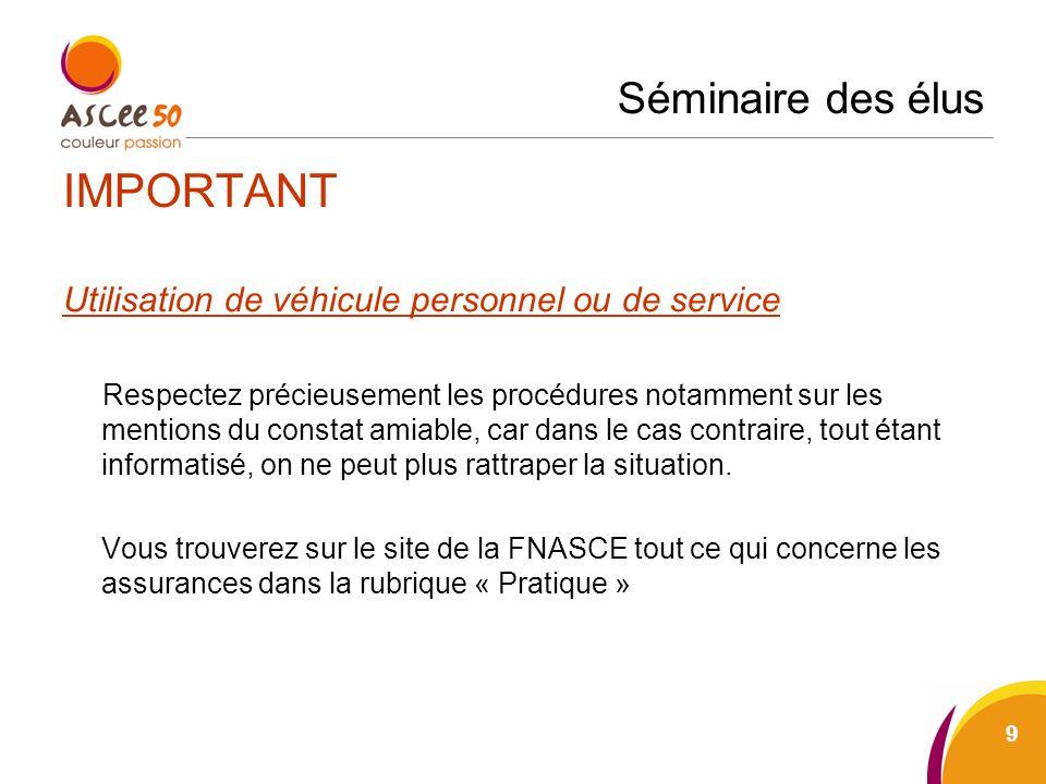 Séminaire des élus IMPORTANT Utilisation de véhicule personnel ou de service Respectez précieusement les procédures notamment sur les mentions du cons