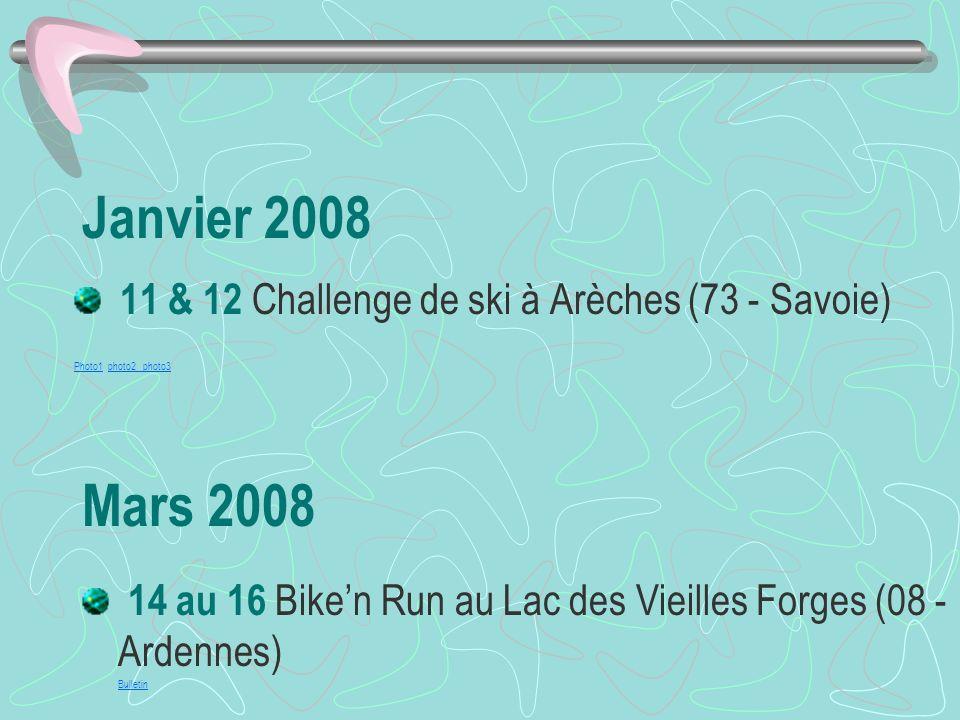 Janvier 2008 11 & 12 Challenge de ski à Arèches (73 - Savoie) Photo1Photo1 photo2 photo3photo2 photo3 Mars 2008 14 au 16 Biken Run au Lac des Vieilles Forges (08 - Ardennes) Bulletin