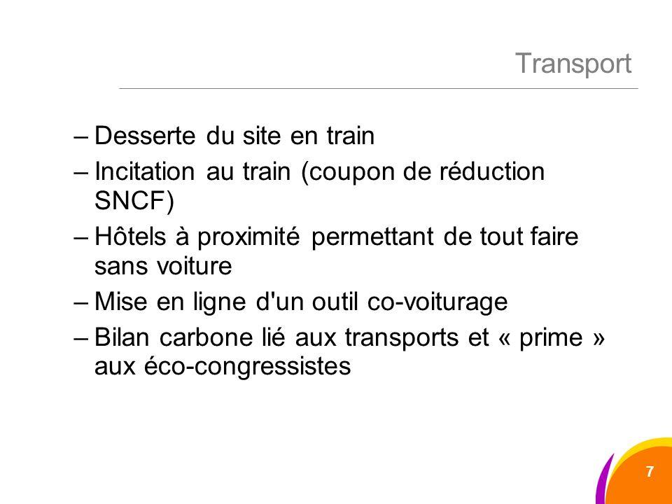 Transport –Desserte du site en train –Incitation au train (coupon de réduction SNCF) –Hôtels à proximité permettant de tout faire sans voiture –Mise en ligne d un outil co-voiturage –Bilan carbone lié aux transports et « prime » aux éco-congressistes 7