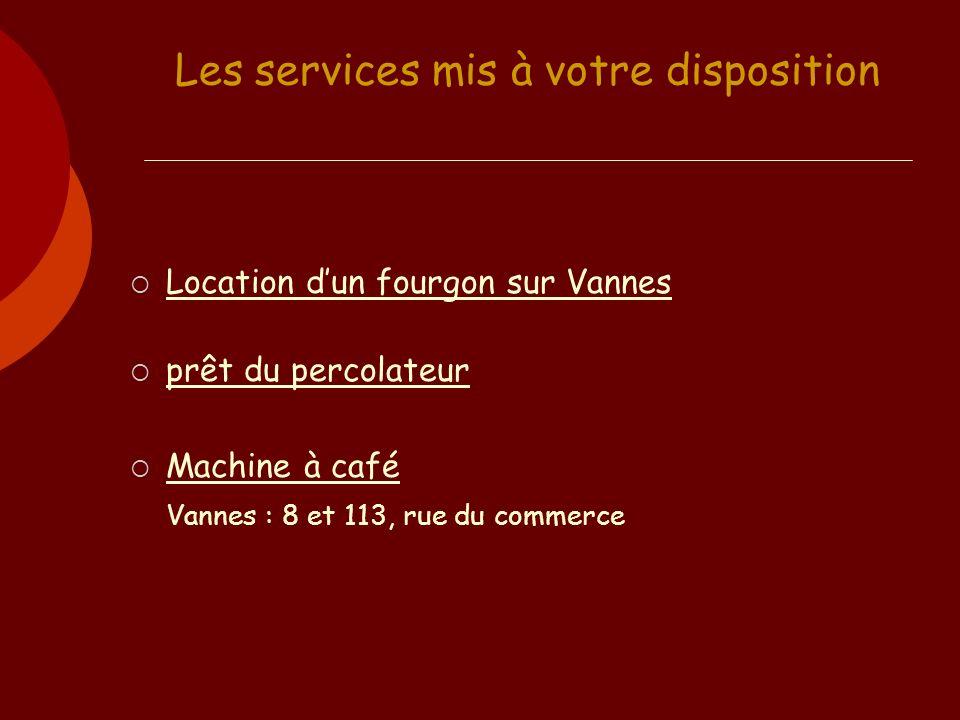 Les services mis à votre disposition Location dun fourgon sur Vannes prêt du percolateur Machine à café Vannes : 8 et 113, rue du commerce