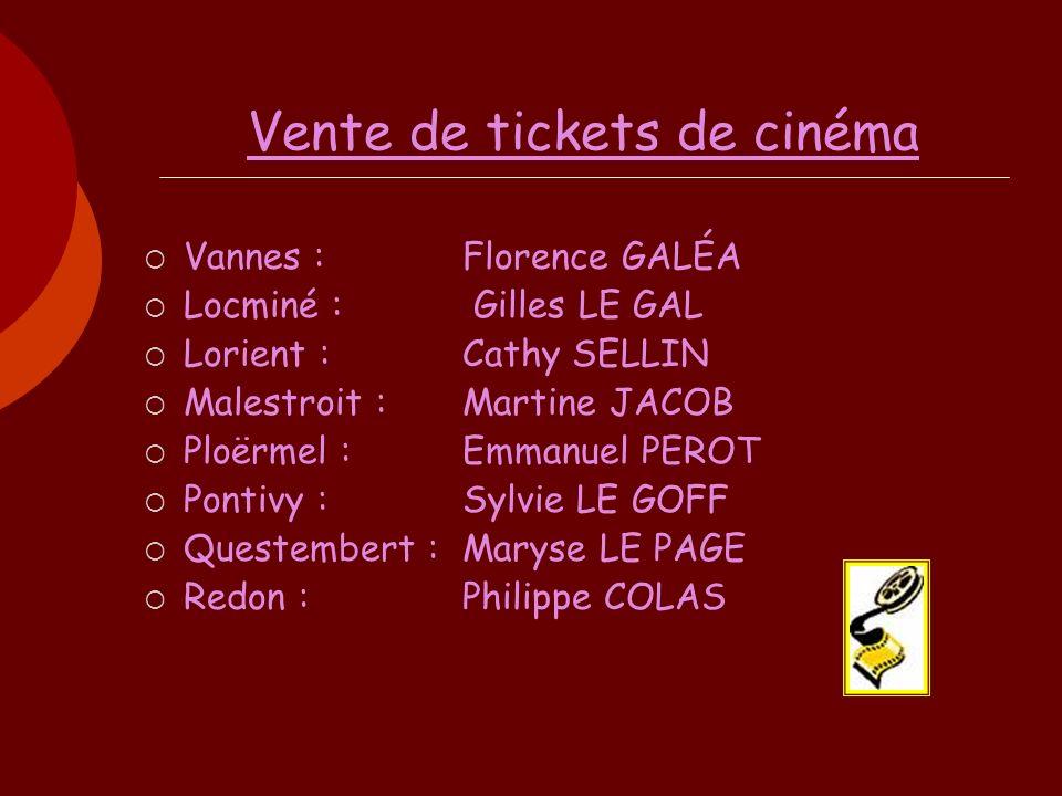 Vente de tickets de cinéma Vannes : Florence GALÉA Locminé : Gilles LE GAL Lorient : Cathy SELLIN Malestroit : Martine JACOB Ploërmel : Emmanuel PEROT