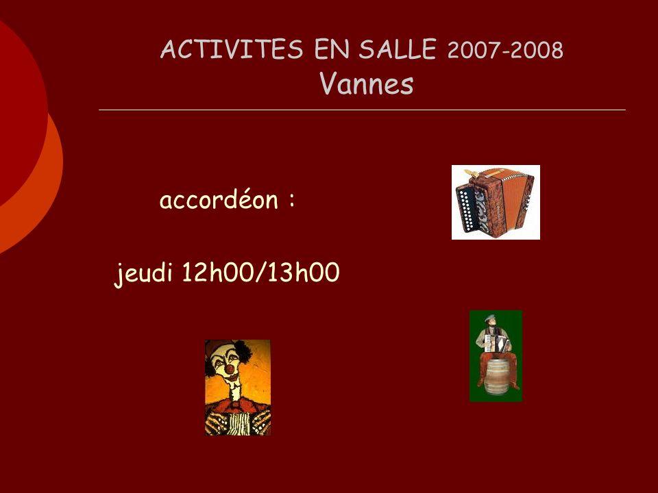 ACTIVITES EN SALLE 2007-2008 Vannes Art floral : mercredi 17h30 – 20h00 1 fois par mois cours confirmés + cours débutants