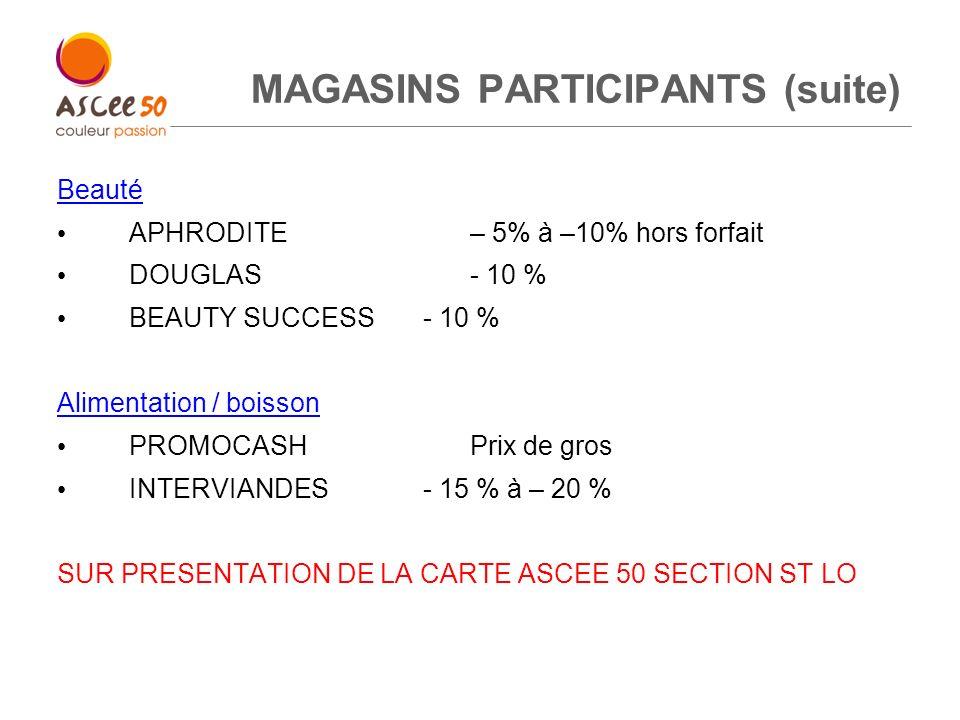 MAGASINS PARTICIPANTS (suite) Beauté APHRODITE– 5% à –10% hors forfait DOUGLAS- 10 % BEAUTY SUCCESS- 10 % Alimentation / boisson PROMOCASHPrix de gros