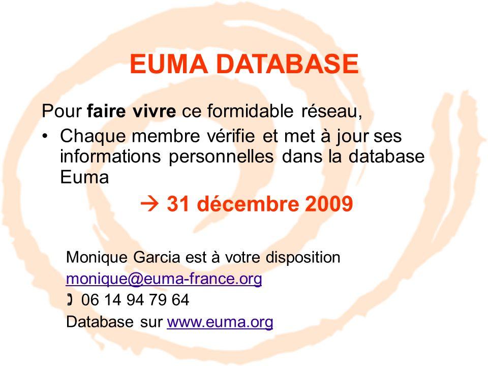 EUMA DATABASE Pour faire vivre ce formidable réseau, Chaque membre vérifie et met à jour ses informations personnelles dans la database Euma 31 décemb