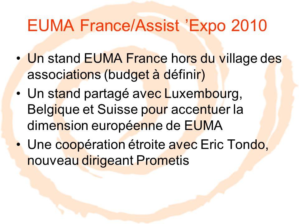 EUMA France/Assist Expo 2010 Un stand EUMA France hors du village des associations (budget à définir) Un stand partagé avec Luxembourg, Belgique et Su