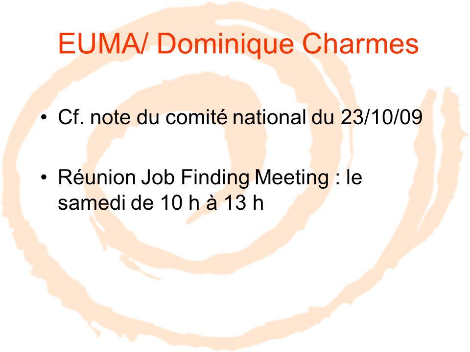 EUMA/ Dominique Charmes Cf. note du comité national du 23/10/09 Réunion Job Finding Meeting : le samedi de 10 h à 13 h