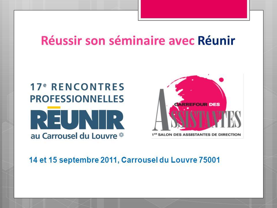 Réussir son séminaire avec Réunir 14 et 15 septembre 2011, Carrousel du Louvre 75001