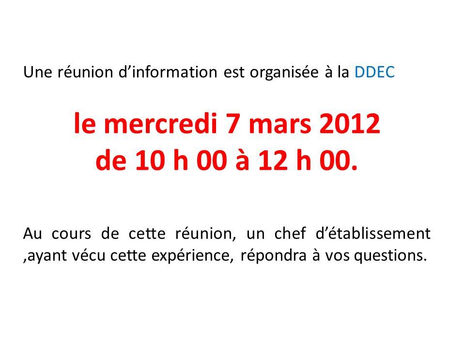 Une réunion dinformation est organisée à la DDEC le mercredi 7 mars 2012 de 10 h 00 à 12 h 00.