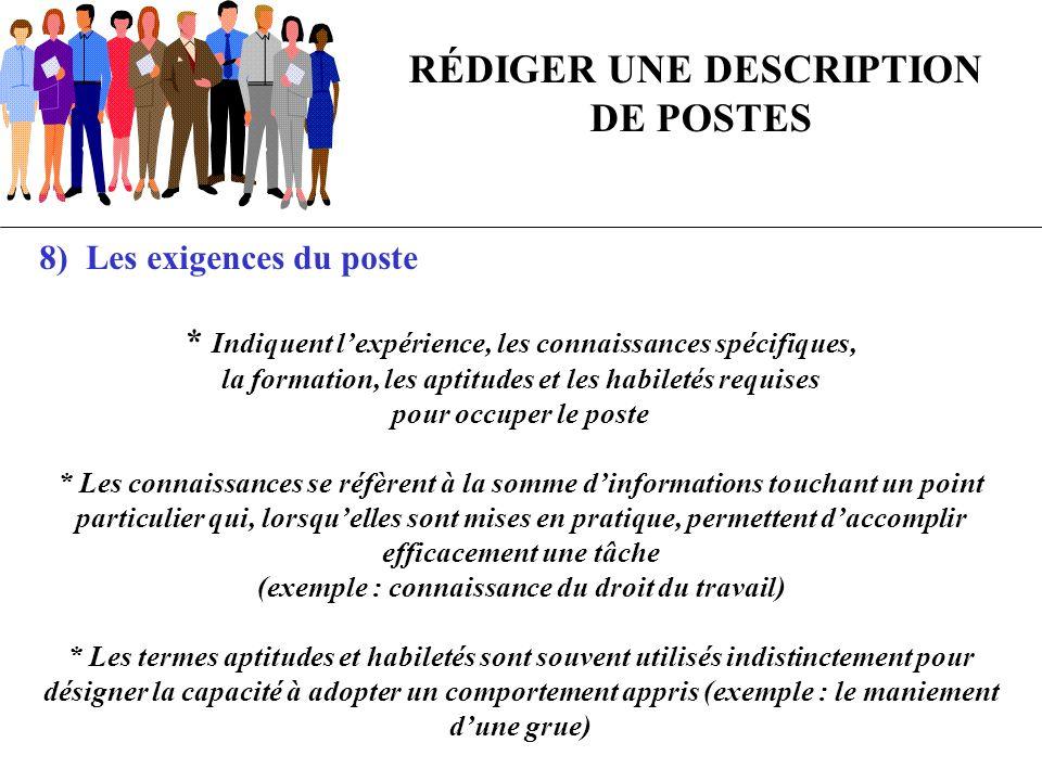 RÉDIGER UNE DESCRIPTION DE POSTES 8) Les exigences du poste * Indiquent lexpérience, les connaissances spécifiques, la formation, les aptitudes et les