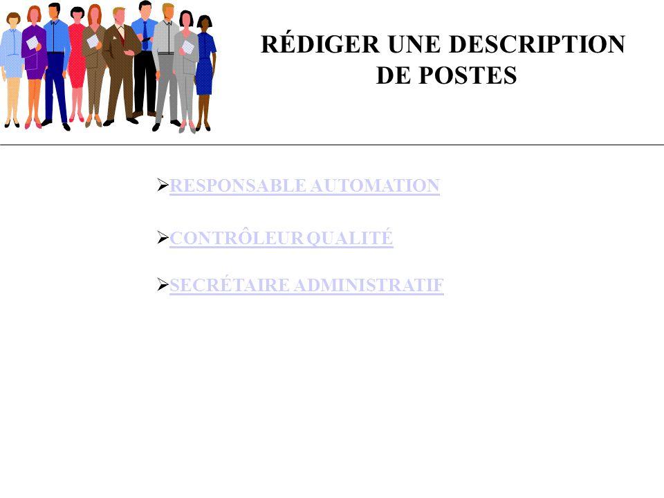 RÉDIGER UNE DESCRIPTION DE POSTES RESPONSABLE AUTOMATION CONTRÔLEUR QUALITÉCONTRÔLEUR QUALITÉ SECRÉTAIRE ADMINISTRATIFSECRÉTAIRE ADMINISTRATIF