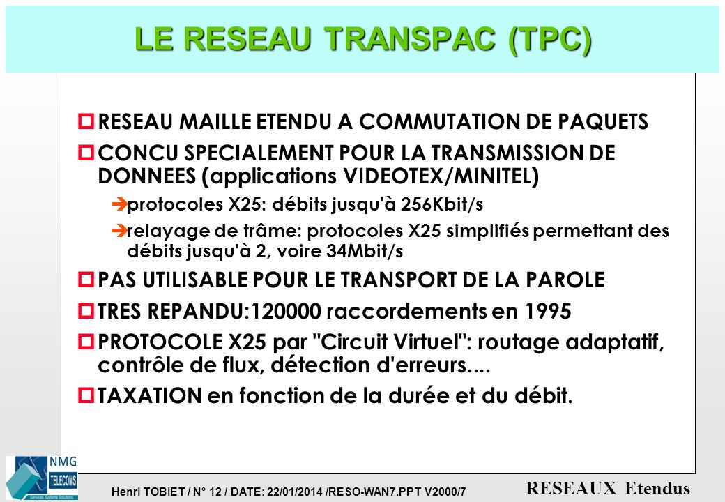 Henri TOBIET / N° 11 / DATE: 22/01/2014 /RESO-WAN7.PPT V2000/7 RESEAUX Etendus LES LIAISONS SPECIALISEES (LS) p LIAISONS POINT-A-POINT LOUEES AUX PTT