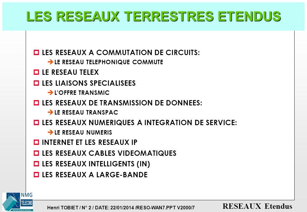 Henri TOBIET / N° 1 / DATE: 22/01/2014 /RESO-WAN7.PPT V2000/7 RESEAUX Etendus RESEAUX & COMMUNICATIONS LES RESEAUX EtendusWANs Version 7 : 09/ 2000