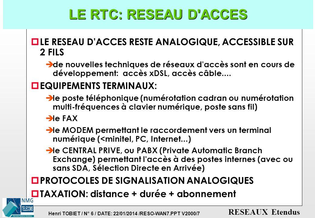 Henri TOBIET / N° 5 / DATE: 22/01/2014 /RESO-WAN7.PPT V2000/7 RESEAUX Etendus LE RESEAU TELEPHONIQUE (RTC) p RESEAU MAILLE ETENDU A COMMUTATION DE CIR