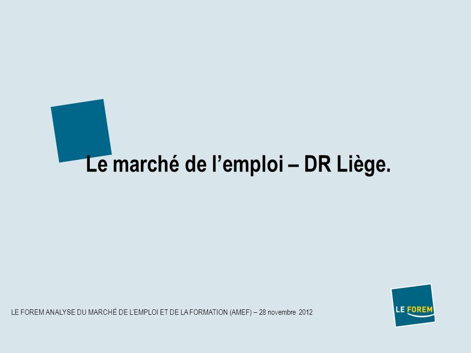 LE FOREM ANALYSE DU MARCHÉ DE LEMPLOI ET DE LA FORMATION (AMEF) – 28 novembre 2012 Le marché de lemploi – DR Liège.