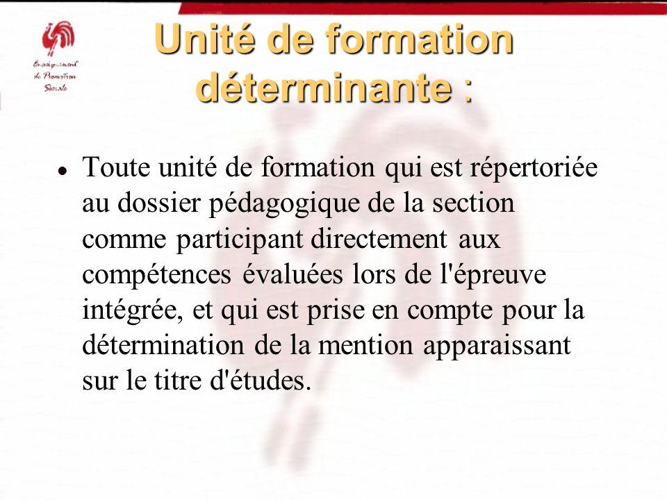 Unité de formation déterminante : Toute unité de formation qui est répertoriée au dossier pédagogique de la section comme participant directement aux
