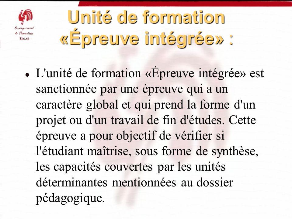 Unité de formation «Épreuve intégrée» : L'unité de formation «Épreuve intégrée» est sanctionnée par une épreuve qui a un caractère global et qui prend