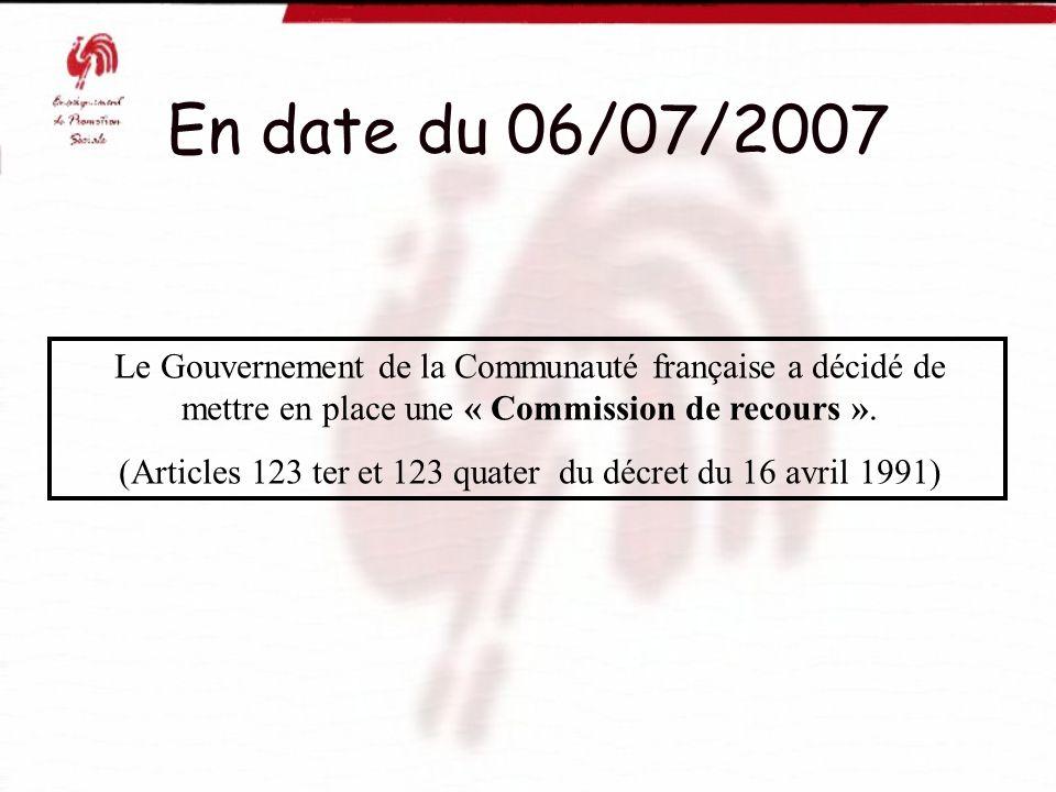 En date du 06/07/2007 Le Gouvernement de la Communauté française a décidé de mettre en place une « Commission de recours ». (Articles 123 ter et 123 q