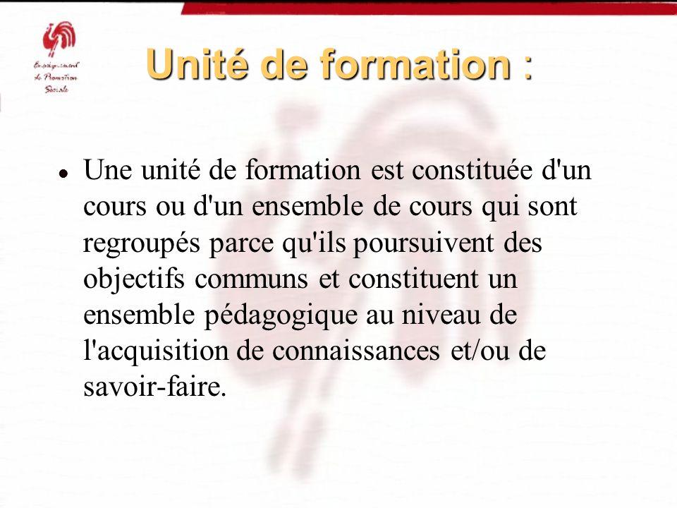 Unité de formation : Une unité de formation est constituée d'un cours ou d'un ensemble de cours qui sont regroupés parce qu'ils poursuivent des object