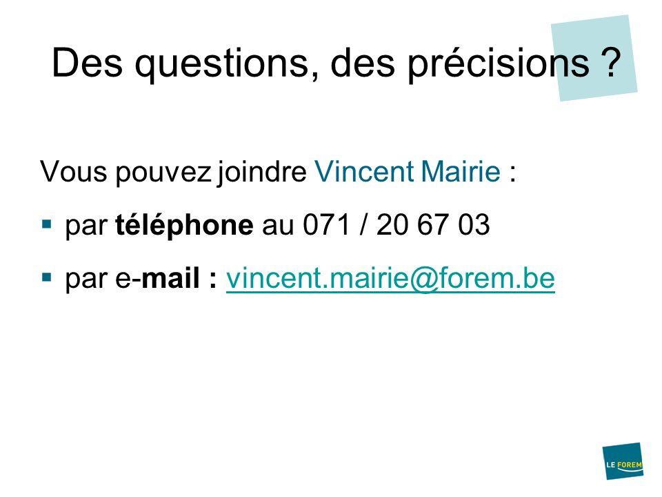 Des questions, des précisions ? Vous pouvez joindre Vincent Mairie : par téléphone au 071 / 20 67 03 par e-mail : vincent.mairie@forem.bevincent.mairi