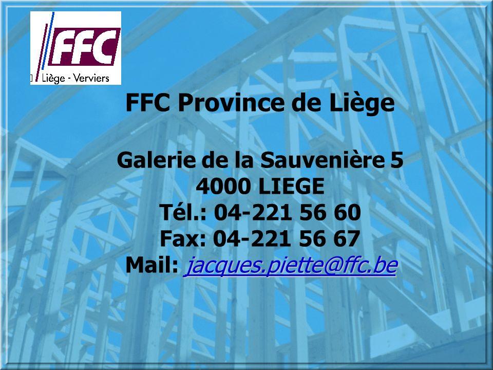 FFC Province de Liège Galerie de la Sauvenière 5 4000 LIEGE Tél.: 04-221 56 60 Fax: 04-221 56 67 jacques.piette@ffc.be Mail: jacques.piette@ffc.be