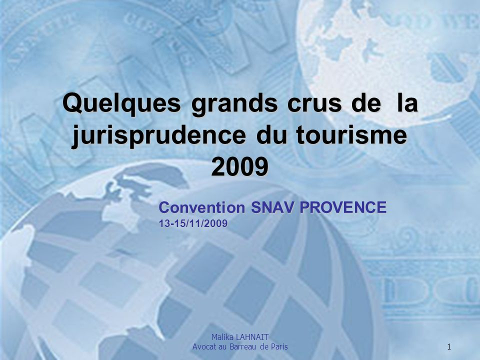 Malika LAHNAIT Avocat au Barreau de Paris 1 Convention SNAV PROVENCE 13-15/11/2009 Quelques grands crus de la jurisprudence du tourisme 2009