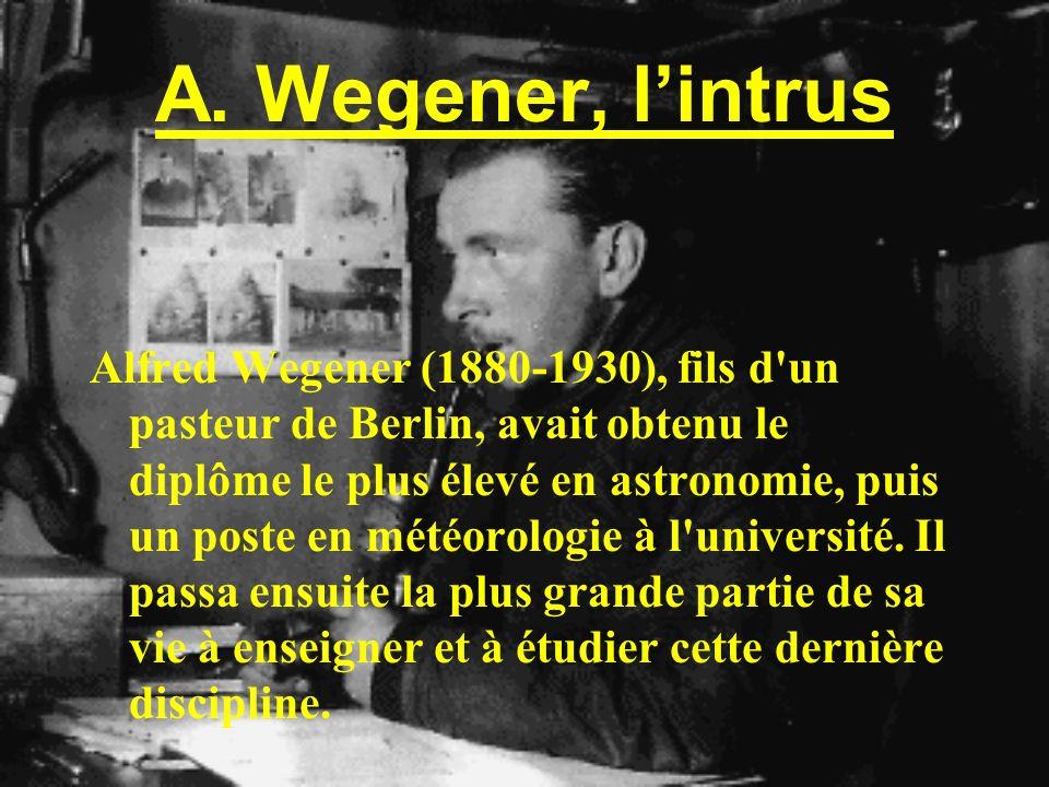 A. Wegener, lintrus Alfred Wegener (1880-1930), fils d'un pasteur de Berlin, avait obtenu le diplôme le plus élevé en astronomie, puis un poste en mét