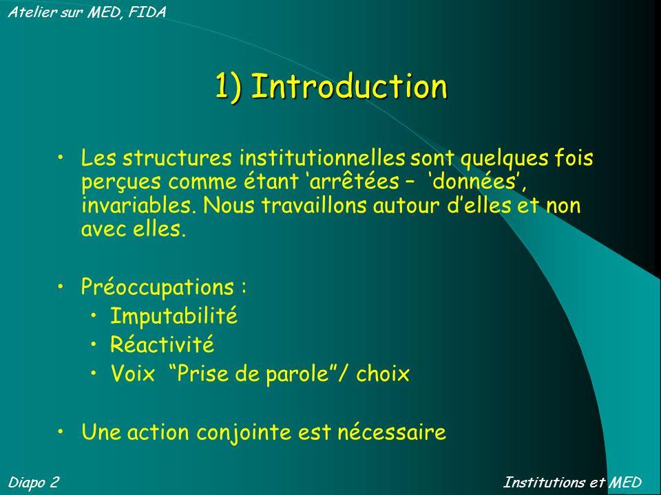1) Introduction Les structures institutionnelles sont quelques fois perçues comme étant arrêtées – données, invariables. Nous travaillons autour delle