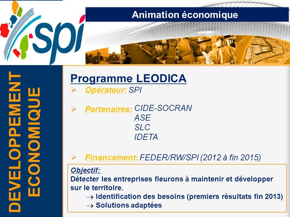 Animation économique Programme LEODICA Opérateur: SPI Partenaires: Financement: FEDER/RW/SPI (2012 à fin 2015) Objectif: Détecter les entreprises fleu