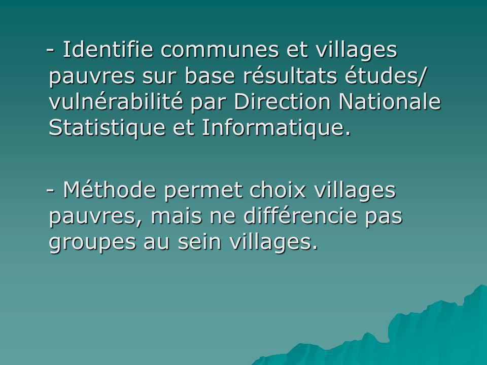 - Identifie communes et villages pauvres sur base résultats études/ vulnérabilité par Direction Nationale Statistique et Informatique. - Identifie com