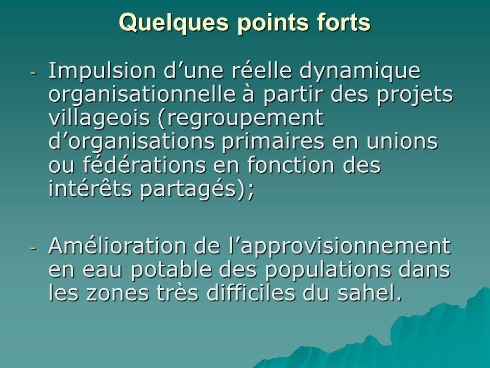 Quelques points forts - Impulsion dune réelle dynamique organisationnelle à partir des projets villageois (regroupement dorganisations primaires en unions ou fédérations en fonction des intérêts partagés); - Amélioration de lapprovisionnement en eau potable des populations dans les zones très difficiles du sahel.