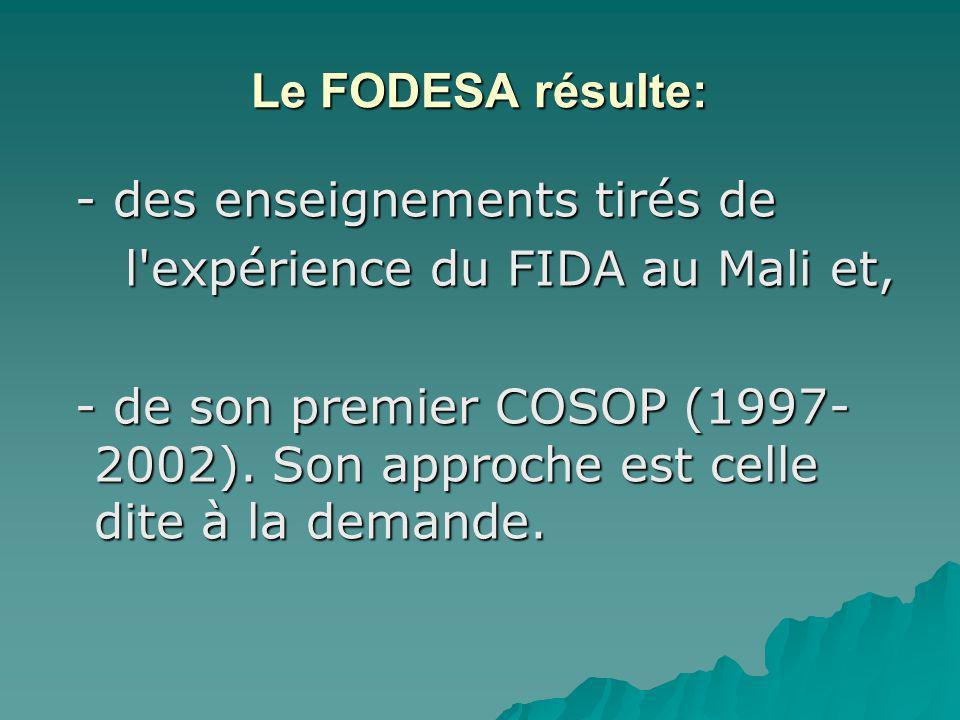 Le FODESA résulte: - des enseignements tirés de - des enseignements tirés de l expérience du FIDA au Mali et, l expérience du FIDA au Mali et, - de son premier COSOP (1997- 2002).