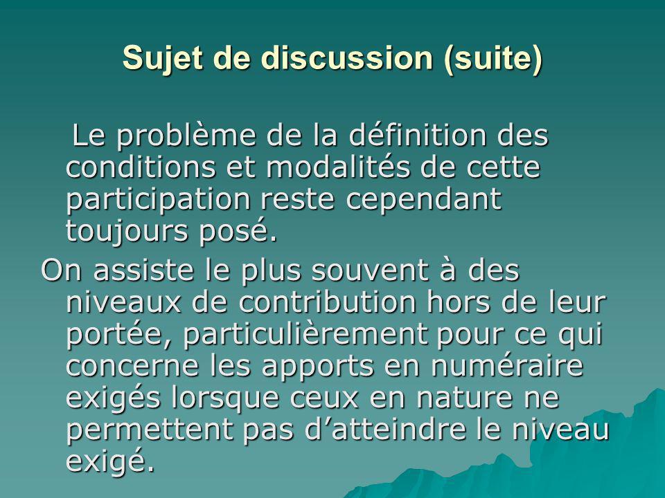 Sujet de discussion (suite) Le problème de la définition des conditions et modalités de cette participation reste cependant toujours posé. Le problème