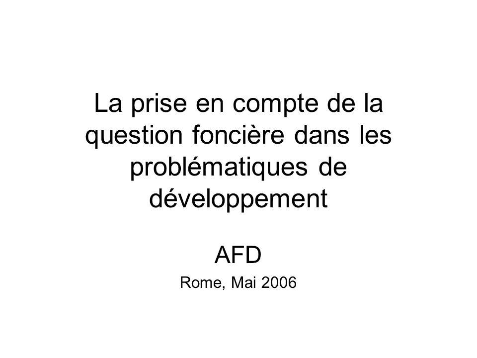 La prise en compte de la question foncière dans les problématiques de développement AFD Rome, Mai 2006
