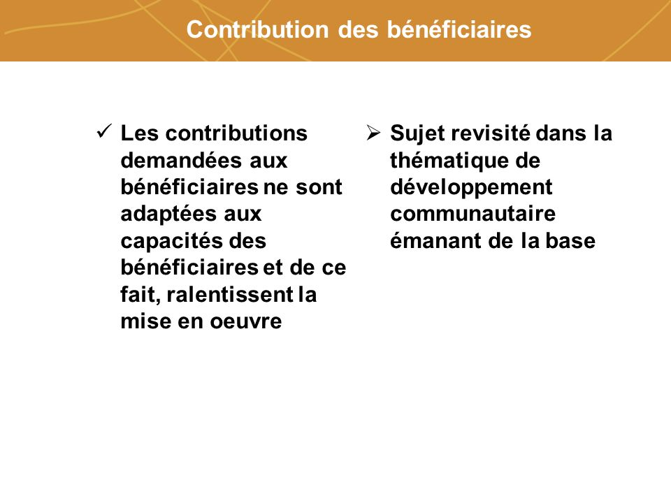 Farmers organizations, policies and markets Contribution des bénéficiaires Les contributions demandées aux bénéficiaires ne sont adaptées aux capacité