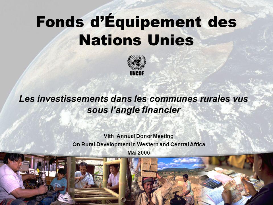 0 Fonds dÉquipement des Nations Unies Les investissements dans les communes rurales vus sous langle financier VIth Annual Donor Meeting On Rural Development in Western and Central Africa Mai 2006