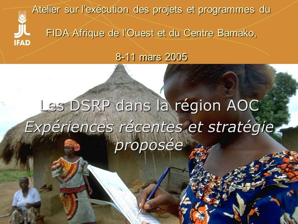 Atelier sur lexécution des projets et programmes du FIDA Afrique de lOuest et du Centre Bamako, 8-11 mars 2005 Les DSRP dans la région AOC Expériences