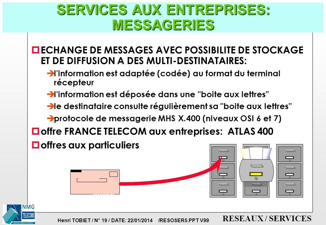 Henri TOBIET / N° 18 / DATE: 22/01/2014 /RESOSER5.PPT V99 RESEAUX / SERVICES SERVICES AUX ENTREPRISES: LA Visio-Conférence p DESK-TOP Conferencing = Visio-conférence depuis le poste de travail: è accès Numéris (N*64Kb/s) è accès par poste de travail (PC) sur Ethernet: 10Mb/s è accès par modem-câble ou modem DSL p EVOLUTIONS: è terminal bureautique (IP) è outils informatiques associés è écrans partagés, è tableau blanc (Netmeeting) è compatibilité INTRANET è compatibilité vidéo-conférence è passerelles H323 p EXEMPLES: IVC,PictureTel