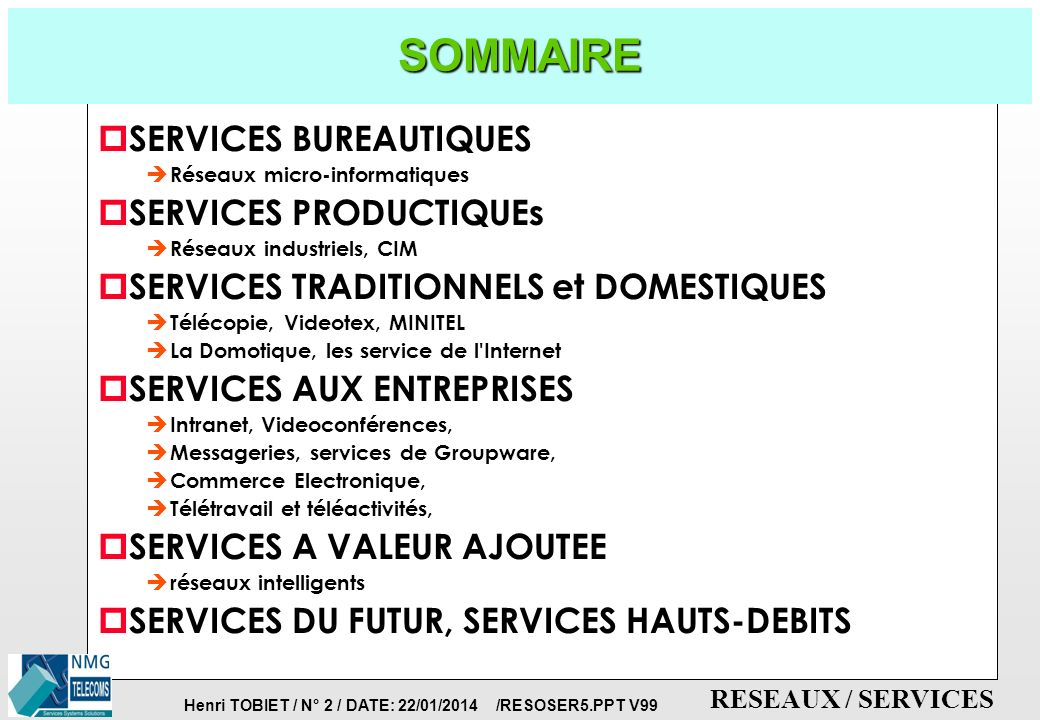 Henri TOBIET / N° 1 / DATE: 22/01/2014 /RESOSER5.PPT V99 RESEAUX / SERVICES RESEAUX & COMMUNICATIONS DESCRIPTION DES SERVICES Version 99