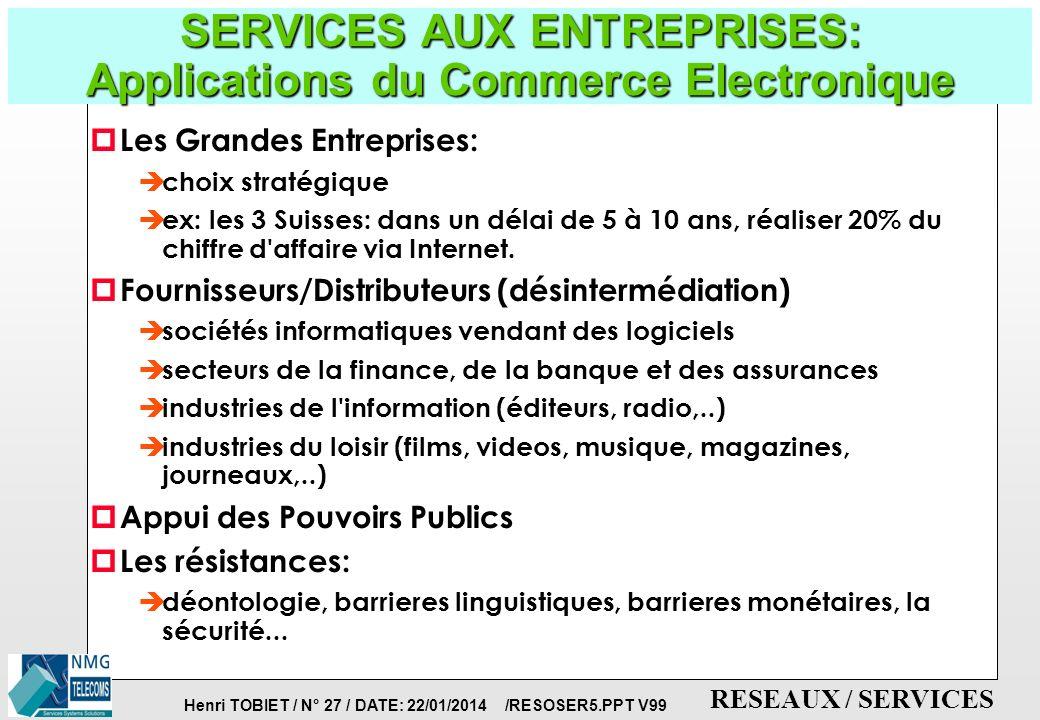 Henri TOBIET / N° 26 / DATE: 22/01/2014 /RESOSER5.PPT V99 RESEAUX / SERVICES SERVICES AUX ENTREPRISES: Le Commerce Electronique (2) p Definition: è To