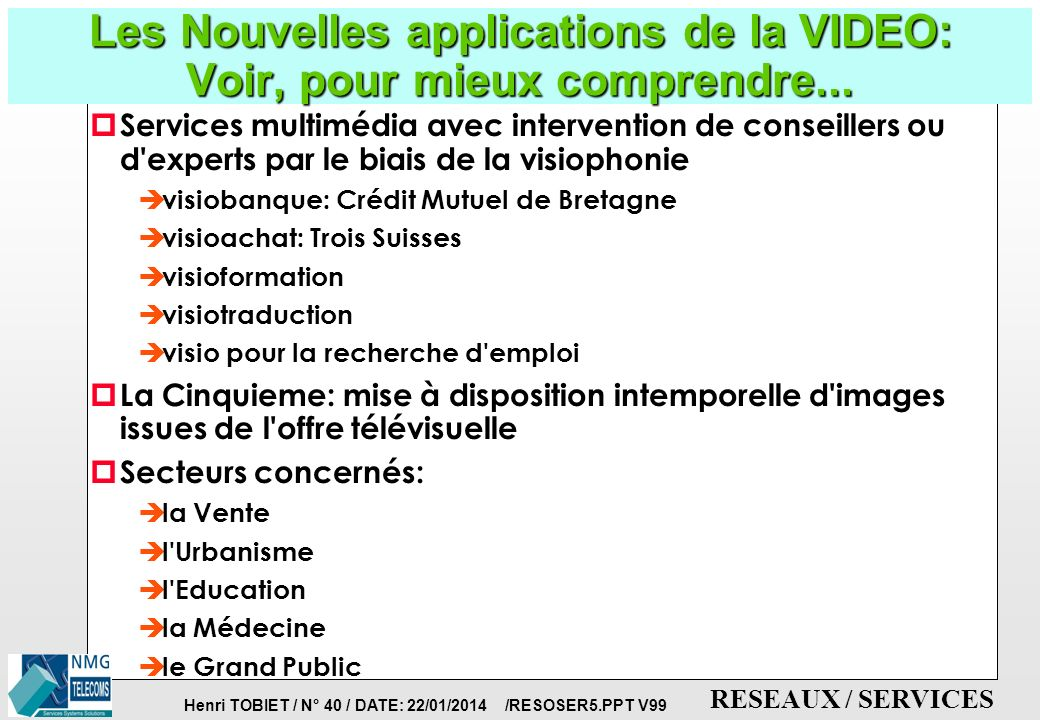 Henri TOBIET / N° 39 / DATE: 22/01/2014 /RESOSER5.PPT V99 RESEAUX / SERVICES LES APPLICATIONS INTERACTIVES p BORNES INTERACTIVES p VIDEOTEX MULTI-MEDI