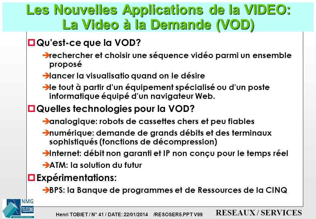 Henri TOBIET / N° 40 / DATE: 22/01/2014 /RESOSER5.PPT V99 RESEAUX / SERVICES Les Nouvelles applications de la VIDEO: Voir, pour mieux comprendre... p